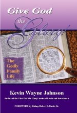 Give God the Glory!: The Godly Family Life (Give God the Glory)